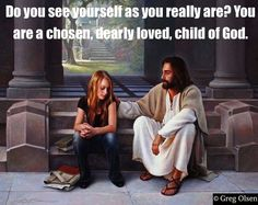 Do you see yourself as you really are? You are a chosen, dearly loved, child of God. ~~I am a Child of God Christian Quotes.