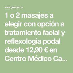 1 o 2 masajes a elegir con opción a tratamiento facial y reflexologia podal desde 12,90 € en Centro Médico Castilla Math Equations, Medical Center, Facial, Circulatory System, Massage, Fat