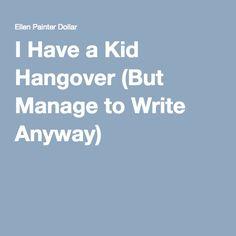 I Have a Kid Hangove
