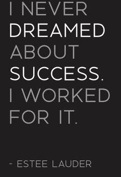 """""""Nunca soñé con el éxito. Trabaje por él."""" Estee Lauder"""