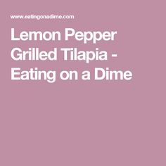Lemon Pepper Grilled Tilapia - Eating on a Dime
