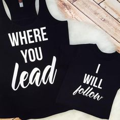 Matching Mom and Child Shirts: Where You Lead I Will Follow