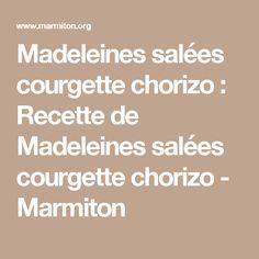 Madeleines salées courgette chorizo : Recette de Madeleines salées courgette chorizo - Marmiton