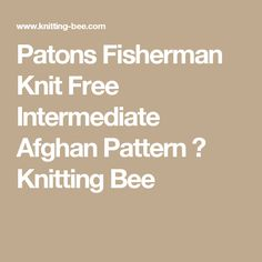 Patons Fisherman Knit Free Intermediate Afghan Pattern ⋆ Knitting Bee