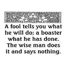 The wise man does it and says nothing.