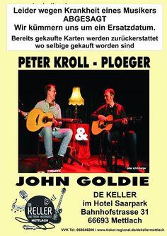 Wir haben leider eine schlechte Nachricht fuer alle Gitarren ... Wir haben leider eine schlechte Nachricht fuer alle Gitarren Liebhaber. Das fuer den 01. Mai 2016 geplante Konzert im DE KELLER Mettlach mit Peter Kroll - Ploeger und John Goldie muessen wir leider wegen Krankheit eines Musikers absagen. Bereits gekaufte Karten werden zurueckerstattet wir bemuehen uns um einen Ersatztermin  und http://saar.city/?p=20110