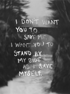 I Donu0027t Want You To Save Me. I Want You To Stand By