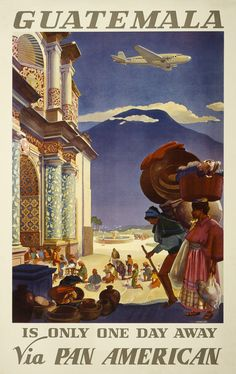 Guatemala is only one day away via Pan American. This vintage Pan American Airways travel poster shows a marketplace and pilgrims in front of a Guatemalan church. A Pan American airplane is flying abo