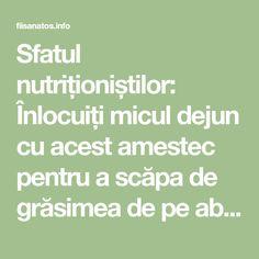 Sfatul nutriționiștilor: Înlocuiți micul dejun cu acest amestec pentru a scăpa de grăsimea de pe abdomen! – Fii Sanatos
