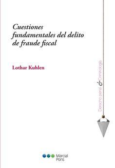 Cuestiones fundamentales del delito de fraude fiscal. Lothar Kuhlen. Marcial Pons, 2015