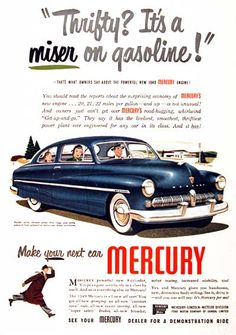 1949 Mercury Coupe original vintage advertisement. Thrifty? It's a miser on gasoline. That's what owners say about the powerful new 1949 Mercury engine. Make your next car Mercury.