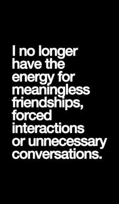 It's so me. I have a friend, she's not bad, but all I feel when I with her is uncomfortable and bored. And I can't end this relationship cuz how can I tell her the reason why. So tired.