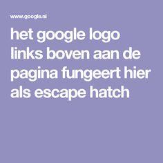het google logo links boven aan de pagina fungeert hier als escape hatch