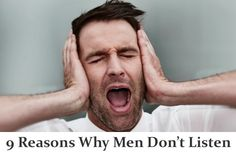 Feeling Tuned Out? 9 Reasons Why Men Don't Listen -- Yelling at him won't help him be a better listener. But these talking tips from relationship experts will... #men #love #relationships