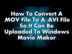Window Movie Maker - Create videos for free with windows live video Maker!: How to Convert MOV Videos to AVI Videos so they Upload to Windows Movie Maker Windows Movie Maker, Vídeos Youtube, Make A Video, First Video, Video Maker, Weekend Projects, Video Film, Video Editing, Short Film