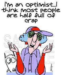 Maxine the epitome of a grumpy old woman.it is true that we care less of what people think of us as we age. We spend more time being ourselves. Great Quotes, Funny Quotes, Just For Laughs, The Ordinary, Laugh Out Loud, The Funny, Funny Tshirts, My Idol, I Laughed