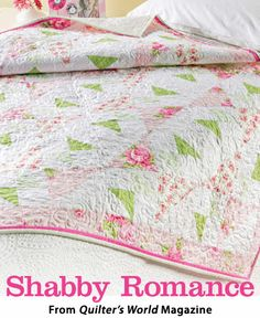Shabby Romance from the Summer 2014 issue of Quilter's World Magazine. Order a digital copy here: http://www.anniescatalog.com/detail.html?code=VM08182