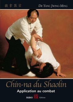 Chin-Na du Shaolin Applications au combat - Budo Editions