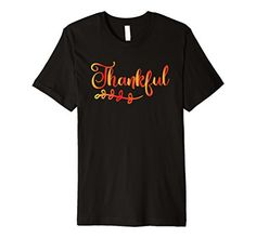 Thankful Thanksgiving Fall T-Shirt. Graphic tee makes a perfect gift for Birthdays, Thanksgiving, Christmas, and Parties.