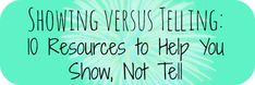 Showing versus Telling: 10 Resources to Help You Show, Not Tell