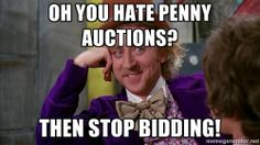 auction meme   willywonka - OH you hate penny auctions? Then stop bidding!