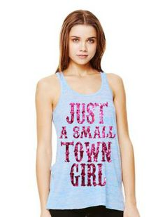 just a small town girl country sayings glitter print flowing racer back tank top. SO cute!