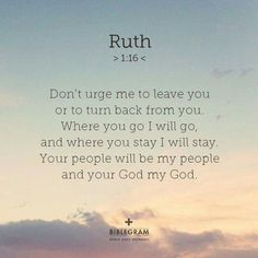 Love this verse & the story of Ruth ♥ Bible Verses Quotes, Faith Quotes, Prayer Scriptures, Ruth Bible, Ruth 1 16, Bible Promises, All Nature, Love The Lord, Faith In God