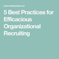 5 Best Practices for Efficacious Organizational Recruiting