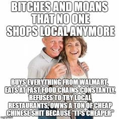 My in-laws. Way too many old people seem to have this hypocritical attitude and it drives me crazy.