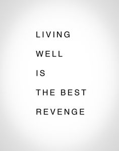 living well is the best revenge / CLICK THE IMAGE FOR MORE!!!