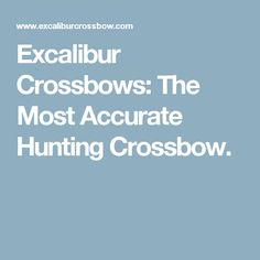 Excalibur Crossbows: The Most Accurate Hunting Crossbow.