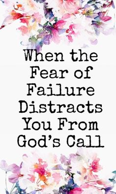 When the Fear of Failure Distracts you From God's Call  www.renovatedfaith.com
