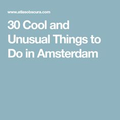 30 Cool and Unusual Things to Do in Amsterdam