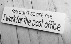 "Funny Post Office sign ""You can't scare me, I work for the Post Office"" Gift for letter carrier, mail man, postal worker"