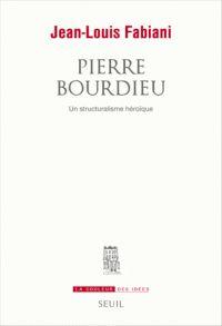 Jean-Louis Fabiani - Pierre Bourdieu - Un structuralisme héroïque. - Feuilleter l'extrait