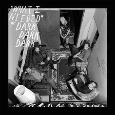 Dark - Dark - Dark - What I Need