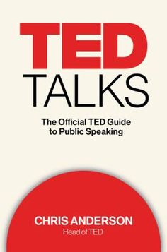 TED Talks: The Official TED Guide to Public Speaking  (April 2016)