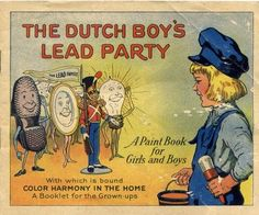 A 1923 coloring book from Dutch Boy.  Scary vintage advertising encourages children to celebrate the joys of lead paint.