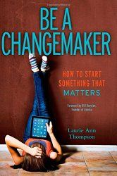 Be a Changemaker: How to Start Something That Matters   Nonfiction Monday