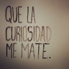 TIPS:. May the curiosity kill me. Wall Quotes, Me Quotes, Funny Quotes, Random Quotes, Qoutes, Minimal Quotes, Frases Humor, More Than Words, Spanish Quotes