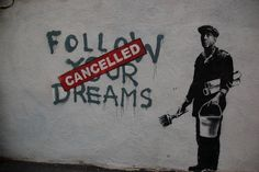 Follow your dreams... if you can :(