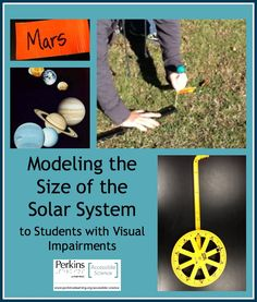 Ideas for modeling the size of the solar system with students with visual impairments.
