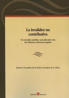 La invalidez no contributiva : un estudio jurídico actualizado tras las últimas reformas legales / Ramón González de la Aleja. - 2014