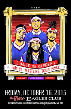 Family Matters Tour CHANCE THE RAPPER  with D.R.A.M., Towkio, Metro Boomin  Friday, October 16, 2015 at 8pm  (doors scheduled to open at 6:30pm)  The Rave/Eagles Club - Milwaukee WI  All Ages / 21+ to Drink