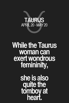 While the Taurus woman can exert wondrous femininity, she is also quite the tomboy at heart. Taurus | Taurus Quotes | Taurus Zodiac Signs