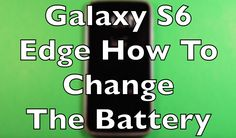 Galaxy S6 Edge How To Change The Battery