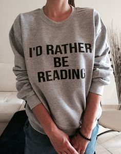 I'd rather be reading sweatshirt jumper cool fashion gift girls geek nerd sizing women sweater funny cute teens teenagers tumblr blogger