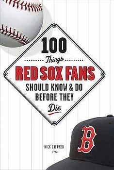 100 Things... Red Sox Fans Should Know and Do Before They Die