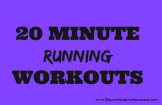 What to Do When You Only Have 20 Minutes to Run - 30 Something Mother Runner