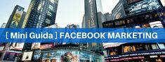 Facebook marketing: scopri in questa mini guida le basi per impostare una strategia di marketing vincente con gli strumenti di Facebook!